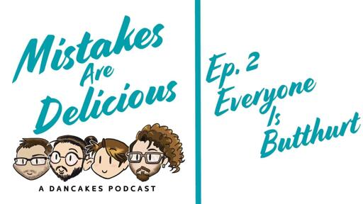 Titlecard for Mistakes Are Delicious EP02 - Everyone is Butthurt