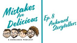 Titlecard for Mistakes are Delicious Ep 8 - Awkward Storytellers