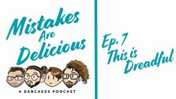 Mistakes Are Delicious EP07 – This Is Dreadful