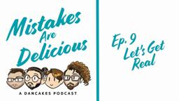 Titlecard for Mistakes are Delicious Ep 9 - Let's Get Real