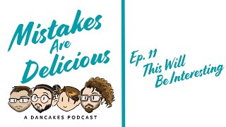 Mistakes Are Delicious Ep  11   This Will Be Interesting