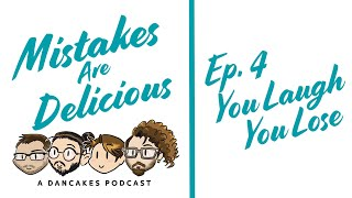 Mistakes Are Delicious Podcast Ep. 4 You Laugh, You Lose