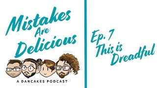 Mistakes Are Delicious Podcast Ep. 7 This Is Dreadful